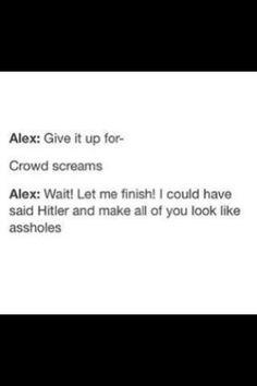 Haha, gotta love Alex!