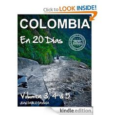 Amazon.com: Colombia en 20 Días: Volumen 3, 4 y 5 (Spanish Edition) eBook: Juan Pablo Gaviria: Kindle Store, photographic journal from a motorcycle journey across Colombia..in Spanish, free 10/30