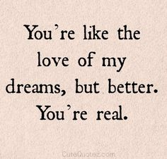 You are the love of my life and dreams!! I hope I'm still yours! ❤️❤️❤️