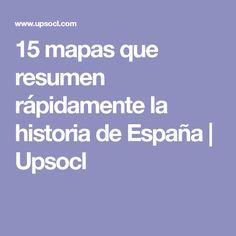 15 mapas que resumen rápidamente la historia de España | Upsocl