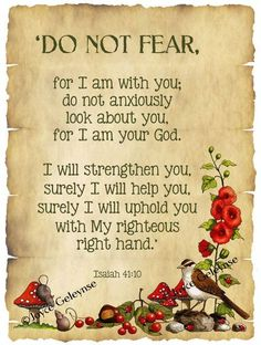 "Isaiah  41:10❤️ Isaiah 41:10 ""Fear thou not; for I am with thee: be not dismayed; for I am thy God: I will strengthen thee; yea, I will help thee; yea, I will uphold thee with the right hand of my righteousness."