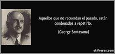 frase-aquellos-que-no-recuerdan-el-pasado-estan-condenados-a-repetirlo-george-santayana-186234.jpg (850×400)