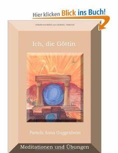 Ich, die Göttin - Übungen und Meditationen /// Bettina Peters, Pamela A. Guggenheim, Torsten Peters, Vicki Cooper