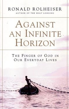 Against an Infinite Horizon: The Finger of God in Our Everyday Lives by Ronald Rolheiser http://www.amazon.com/dp/0824519655/ref=cm_sw_r_pi_dp_rWSgvb1VEJHE0