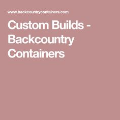 Custom Builds - Backcountry Containers