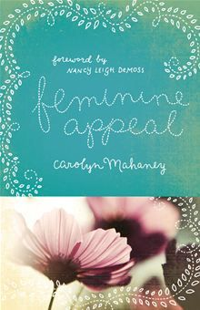 """Feminine Appeal: Seven Virtues of a Godly Wife and Mother By: Carolyn Mahaney.   Highly recommended! The biblical truth, description and the """"how to"""" of being a biblical (virtuous) women of God."""