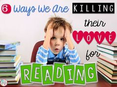 6 Ways we are Killing their Love for Reading and strategies to that will keep kids engaged in independent reading!