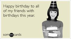 Free, Birthday Ecard: Happy birthday to all of my friends with birthdays this year.