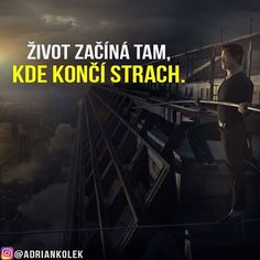 Život začíná tam. Kde končí strach. #motivace #uspech #adriankolek #business244 #czech #slovak #czechgirl #slovakgirl #czechboy #sitovymarketing #sietovymarketing #business #motivation #lifequotes #success Business Inspiration, Motto, Quotations, Motivational Quotes, Life, Humor, Instagram, Psychology, Quotes