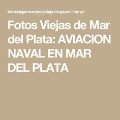 Fotos Viejas de Mar del Plata: AVIACION NAVAL EN MAR DEL PLATA