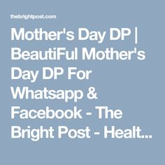 Mother's Day DP | BeautiFul Mother's Day DP For Whatsapp & Facebook - The Bright Post - Health. Entertainment. Technology. Mothers Day Dp, Dp For Whatsapp, Sleepless Nights, Thankful, Entertainment, Bright, Technology, Thoughts, Facebook