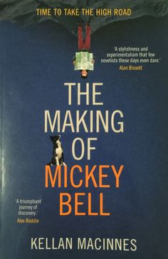 My review of The Making of Mickey Bell by Kellan MacInnes published in Lothian Life