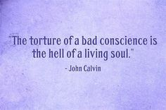 The torture of a bad conscience is. Best Christian Quotes, John Calvin, Criminal Minds, Me Quotes, Encouragement, Mindfulness, Life, Ego Quotes, Consciousness