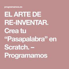 """EL ARTE DE RE-INVENTAR. Crea tu """"Pasapalabra"""" en Scratch. – Programamos"""