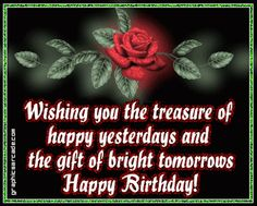 Wishing You The Treasure Of Happy Yesterday And The Gift Of Bright Tomorrows Happy Birthday happy birthday happy birthday wishes happy birthday quotes happy birthday images happy birthday pictures happy birthday gif Birthday Verses For Cards, Birthday Poems, Birthday Wishes Quotes, Happy Birthday Messages, Happy Birthday Images, Happy Birthday Greetings, Birthday Cards, Birthday Blessings, Birthday Sayings