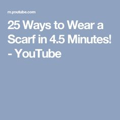 25 Ways to Wear a Scarf in 4.5 Minutes! - YouTube