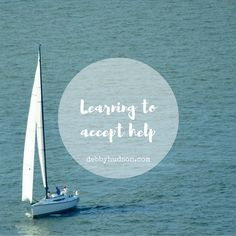 """I do NOT like to ask for help. But I have learned the Beatles got it right: """"Help! I need somebody. Help! Not just anybody. Help! You know I need someone help!"""" Not a bad song to drift through your mind today. Hope you'll stop by my blog and read what I learned when my son told me I needed to let people help me. #bloggersofinstagram #fmf #fiveminutefriday #songlyrics #canva #writersofinstagram #sailboat #sailing"""