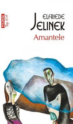 """Despre cărţi, muzică, pictură şi oameni!: """"Amantele"""", de Elfriede Jelinek (Jurnal de lectură..."""