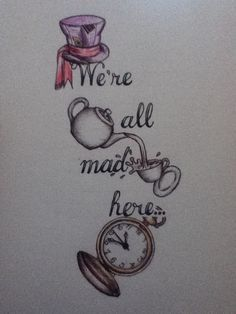 """""""We're all mad here"""" - Alice in Wonderland Possibly considering this tatoo. Small Easy Drawings, Cool Drawings, Easy Disney Drawings, Et Tattoo, Tattoo Quotes, Tattoo Music, Lotus Tattoo, Book Tattoo, Henna Tattoo Muster"""