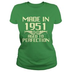 MADE IN 1951. AGED TO PERFECTION https://www.sunfrog.com/HOT-Mens-Fashion-3D-T-shirt-Dark-Grey-Guys.html?60150