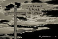 How to Walk This Road: We Have Seen