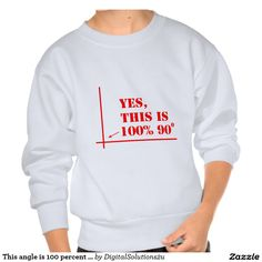 This angle is 100 percent 90 degrees sweatshirt