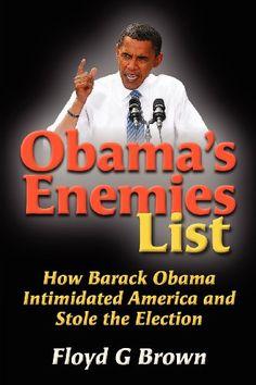 Obama's Enemies List: How Barack Obama Intimidated America and Stole the Election by Mr Floyd G Brown,http://www.amazon.com/dp/1478223677/ref=cm_sw_r_pi_dp_fLUesb03VGCKQ1N1