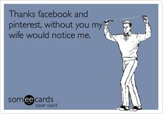 Funny Thanks Ecard: Thanks facebook and pinterest, without you my wife would notice me.