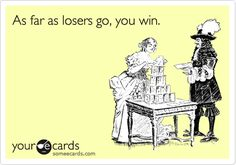 you win. Lol video shows just how much of a loser u r. Loser Quotes, Just For Laughs, Just For You, E Cards, Someecards, Have Time, Laugh Out Loud, True Stories, The Funny