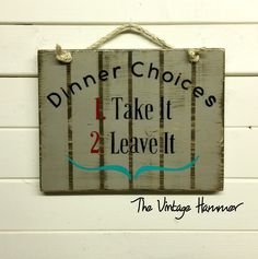 Dinner Choices...pretty simple!  Mom, let them know the menu with this sign!