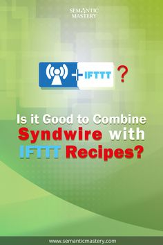Is it Good to Combine Syndwire with IFTTT recipes? New #SEO answer via http://semanticmastery.com/combining-syndwire-and-other-tools-for-video-optimization-in-ifttt-networks/