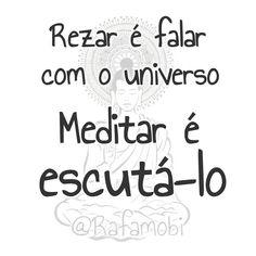 Rezar é falar com o universo.  Meditar é escutá-lo.  Escute no seu coração o que o universo tem a dizer!  #meditar #meditação #rezar #oração #luz #espiritualidade #divino #amot #maior #contato #Autoconhecimento #espiritual #vida #universal #deus #unidade #aprenda #ouça #veja #siga #seja #ame #somos #mais #frase #frases #budismo #budista