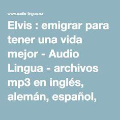Elvis : emigrar para tener una vida mejor - Audio Lingua - archivos mp3 en inglés, alemán, español, francés