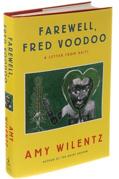 Farewell, Fred Voodoo: A Letter from Haiti by Amy Wilentz  (Non fiction about a news correspondent who falls in love with the country and the people)