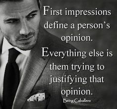 first impressions of a person You've heard the saying, you only have one opportunity to make a first impression while it may be a cliché, it is true first impressions delivered in person.