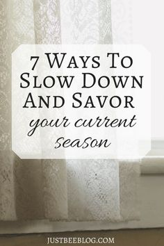 7 Ways to Slow Down And Savor Your Current Season