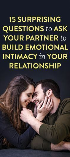 15 Surprising Questions To Ask Your Partner To Build Emotional Intimacy In Your Relationship