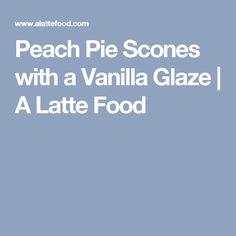 Peach Pie Scones with a Vanilla Glaze | A Latte Food