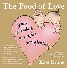 The Food of Love: Your Formula for Successful Breastfeeding by [Evans, Kate]