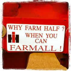 Why farm half? When you can Farmall! Lol best way to put it! :)