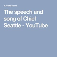 The speech and song of Chief Seattle - YouTube
