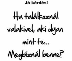 Meg,mert a tükör mindig igazat mond. Fact Quotes, Me Quotes, Qoutes, Dont Break My Heart, Out Of My Mind, Sad Life, Famous Quotes, Picture Quotes, Lol