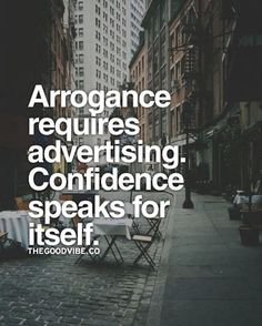 Arrogance requires advertising! Haha. Anybody know somebody like this!? Lol