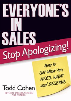 Everyone's In Sales: Stop Apologizing!, by Todd Cohen