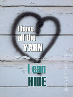 Do you hide it? ❥ 4U // hf great knitters ,spinners and weavers saying for cards or pictures