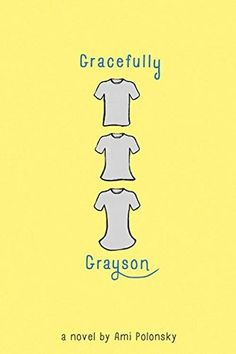 Gracefully Grayson by Ami Polonsky (Grades 6 & up). Grayson, a transgender learns to accept her true identity and share it with the world. Ya Books, Books To Read, Teen Books, Any Book, This Book, Unexpected Friendship, Thing 1, Book Lists, So Little Time
