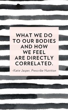 """What we do to your bodies and how we feel are directly correlated."" - Katie Jasper 