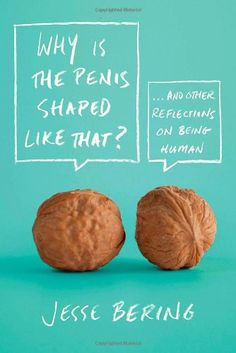 Why Is the Penis Shaped Like That?: And Other Reflections on Being Human by Jesse Bering http://www.amazon.com/dp/0374532923/ref=cm_sw_r_pi_dp_TB9fwb08P3FG8