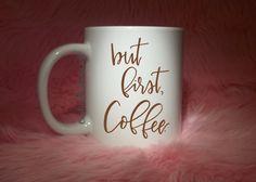 But First Coffee | Coffee Mug | Cute Coffee Mug | Coffee Cup | Funny Coffee Mugs | Inspirational Quotes on Mugs | SUBLIMATION Design 11oz mug, 15oz mug, 20oz mug, coffee lovers gift ideas, unique coff