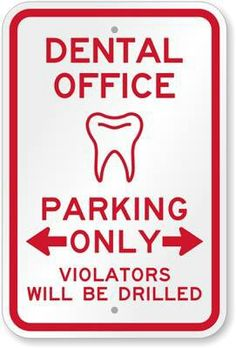 This is the hassle-free Webstore of Parking Signs. Our product range includes Dental Office Parking Only, Violators Will Be Drilled Sign. Dental World, Dental Life, Dental Health, Dental Art, Dental Assistant, Dental Hygienist, Dental Implants, Dental Surgery, Dentist Jokes
